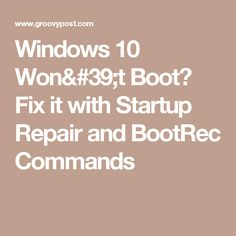Windows 10 Won't Boot? Fix it with Startup Repair and BootRec Commands