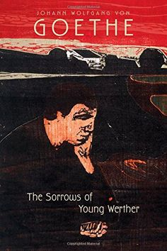 an analysis of the sorrows of young werther a novel by wolfgang von goethe The sorrows of young werther goethe, johann wolfgang von summary through a series of this eighteenth century romantic novel is remarkably poetic.