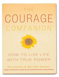 Courage Companion Book The co-authors of Living Life as a Thank You team up again to present true stories of ordinary people displaying extraordinary fortitude when life got tough. A great bedside table book for daily encouragement; also makes a great gift for the courageous people you know, or for folks who could use some strength.
