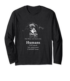 Dogs Cant Speak But They Can Hear You. Humans can Speak but Sometimes Cannot Hear Sweatshirt Dog Lovers, Pets, Sweatshirts, Sweaters, Mens Tops, Animals, Beautiful, Fashion, Moda