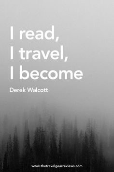 I read, I travel, I become - Derek Walcott. Best travel quotes.