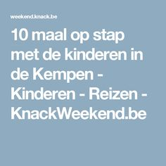 10 maal op stap met de kinderen in de Kempen - Kinderen - Reizen - KnackWeekend.be