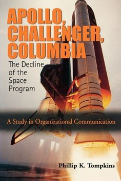 Bestseller Books Online Apollo, Challenger, Columbia: The Decline of the Space Program: A Study in Organizational Communication Phillip K. Tompkins $49.95  - http://www.ebooknetworking.net/books_detail-0195330447.html