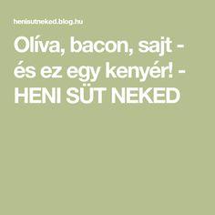Olíva, bacon, sajt - és ez egy kenyér! - HENI SÜT NEKED Bacon