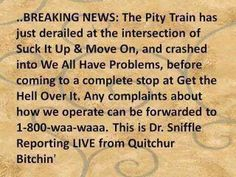 LOL, love this. The pity train has definitely left the station.... :]