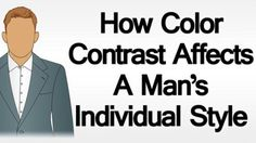 How Color Contrast Affects A Man's Individual Style