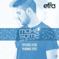 """Check out """"Efra - Make Some Noise #130 (YEARMIX 2015)"""" by EFRA on Mixcloud"""