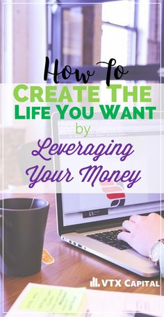 Leverage Your Money: For many people the life they live and the life they dream of living are 2 separate things. Whatever the future looks like, are you taking the steps needed to create the life you want?