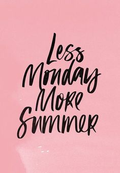 Less Monday, more summer!
