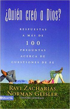¿Quién creó a Dios?: Y respuestas a más de cien preguntas acerca de cuestiones de fe (Spanish Edition): Ravi Zacharias, Norman L. Geisler: 9780829748901: Amazon.com: Books