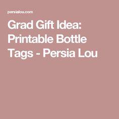 Grad Gift Idea: Printable Bottle Tags - Persia Lou