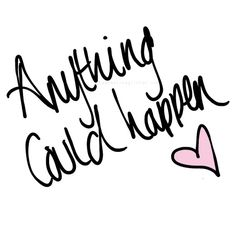 anything could happen <3 Ellie Goudling
