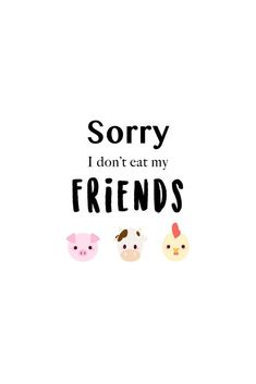 Sorry I don't eat my friends! Why should animals be as cute as cats and dogs to not be eaten? Going is better for your for our and Mother Earth and even for you empathy! should be about respect and :-) Vegetarian Quotes, Vegan Quotes, Going Vegetarian, Going Vegan, Healthy Lifestyle Tips, Vegan Lifestyle, Psychology Notes, Earth Quotes, Eat And Go