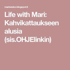 Life with Mari: Kahvikattaukseen alusia (sis.OHJElinkin)