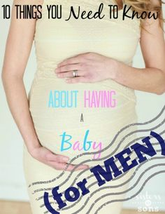 10 Things You Need to Know About Having a Baby, for men. - Sisters to Sons