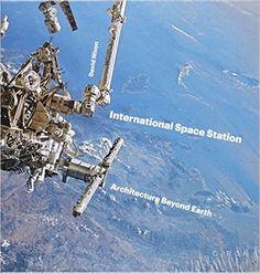 International Space Station: Architecture beyond Earth: David Nixon: 9780993072130: Amazon.com: Books