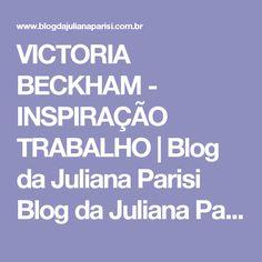 VICTORIA BECKHAM - INSPIRAÇÃO TRABALHO | Blog da Juliana Parisi Blog da Juliana Parisi