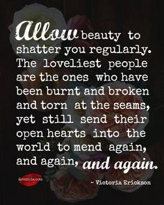 allow-beauty-to-shatter-you-regularly.jpg (525×657)