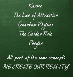 Karma; The Law of Attraction; Quantum Physics; The Golden Rule; Prayer: All part of the same concept: We Create Our Reality! -via Waking Times http://www.wakingtimes.com/?s=karma