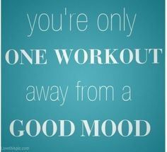 Yes working out helps my mood so much!!