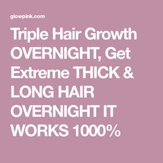 Triple Hair Growth OVERNIGHT, Get Extreme THICK & LONG HAIR OVERNIGHT IT WORKS 1000%