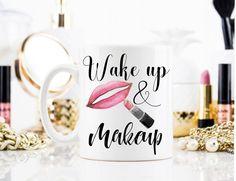 Wake Up and Makeup Mug, Makeup Mug, Wake up and makeup, Makeup quote, Beauty School Gift, Makeup, Beauty School Mug, Makeup Artist Gift by MysticCustomDesignCo on Etsy