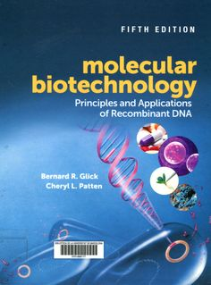 Molecular biotechnology : principles and applications of recombinant DNA / Bernard R. Glick, Cheryl L. Patten. Washington, DC : ASM Press, [2017]. #novetatsCRAIBiologia_gen18 #bibliografiarecomanada