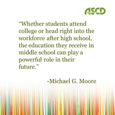 """In this article, a """"blast from the past"""" from the summer 2011 issue of Educational Leadership, Michael G. Moore explains the benefits of getting middle school students thinking about college- and career-readiness:"""