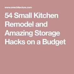 54 Small Kitchen Remodel and Amazing Storage Hacks on a Budget