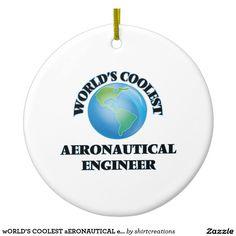 wORLD'S COOLEST aERONAUTICAL eNGINEER Ceramic Ornament