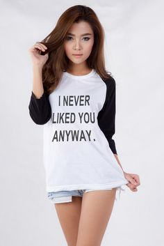 I Never Like You T-Shirt Sweatshirt for Teen Teenage Girls Teenager Tumblr Instagram Instafashion Clothes Clothing Fashion Shirt Birthday Girlfriends Gifts