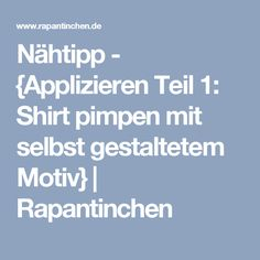 Nähtipp - {Applizieren Teil 1: Shirt pimpen mit selbst gestaltetem Motiv} | Rapantinchen