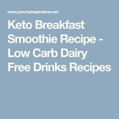 Keto Breakfast Smoothie Recipe - Low Carb Dairy Free Drinks Recipes