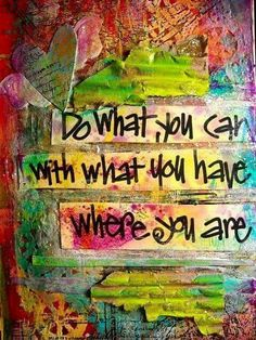 Do what you can with what you have