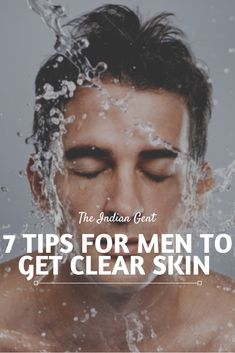 7 Tips for Men to Get Clear Skin - The Indian Gent - Care - Skin care , beauty ideas and skin care tips Face Care Tips, Face Skin Care, Skin Care Tips, Clear Skin Routine, Clear Skin Tips, Good Skin Tips, Yoga Fitness, Beauty Tips For Men, Men Tips