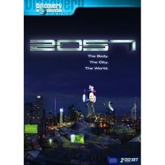 2057 (3 Episodes) ~ The Body / The City / The World (Discovery Channel) Futuristic, Future Trends, Michio Kaku