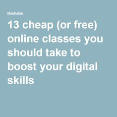 13 cheap (or free) online classes you should take to boost your digital skills