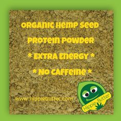 Organic Hemp Seed Protein Powder!  Get all the energy you need without caffeine. Non-GMO & THC-free. http://www.hippiebutter.com/hippie-butter-organic-hemp-seed-protein-powder/ to see more of their great hemp seed products.