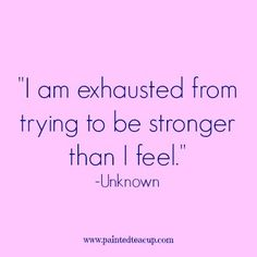 Quote people living with anxiety can relate to. Check out 14 more anxiety related quotes by clicking the image! I am exhausted from trying to be stronger than I feel. -Unknown. Mental health awareness. Anxiety quote. mental health quote