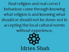 Real religion and real correct behaviour come through knowing what religion is and knowing what should or should not be done: not in accepting the local culture norms without experience. Sufi, Spiritual Inspiration, Consciousness, The Locals, Behavior, Religion, Spirituality, Wisdom, Faith