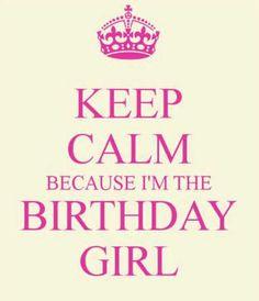 Keep Calm Because I'm The Birthday Girl