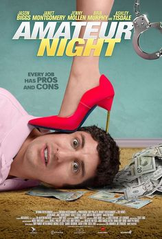 """Amateur Night (2016) tagline: """"Every job has pros and cons"""" directed by: Lisa Addario / Joe Syracuse starring: Jason Biggs, Jenny Mollen, Janet Montgomery, Ashley Tisdale"""