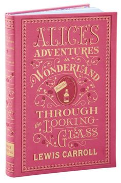 The null of the Alice's Adventures in Wonderland and Through the Looking Glass (Barnes & Noble Collectible Editions) by Lewis Carroll, John Tenniel Alice Book, Alice In Wonderland Book, Adventures In Wonderland, Lewis Carroll, Book Cover Design, Book Design, Good Books, My Books, Glass Book