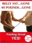 If you need to lose belly fat this book if for you! Belly Fat Gone 40 Pounds Gone Feeling Great YES