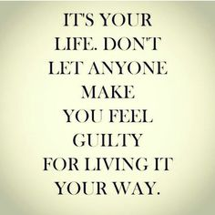 Very true Don't let someone else decide your life for you. You can't please everyone.