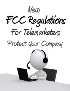 New FCC regulations for telemarketers go into effect on October 16, 2013. Learn how you can protect your company!