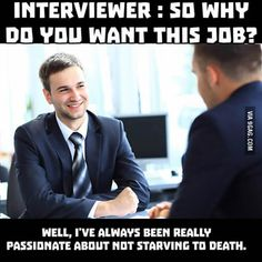 I'm just gonna said this one day I absolutely hate lame interview questions.. When i hire my employees I'm going to Just make them prepare jokes if i laugh you're Hired!