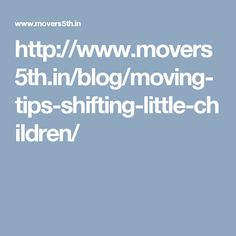 http://www.movers5th.in/blog/moving-tips-shifting-little-children/