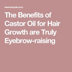 The Benefits of Castor Oil for Hair Growth are Truly Eyebrow-raising
