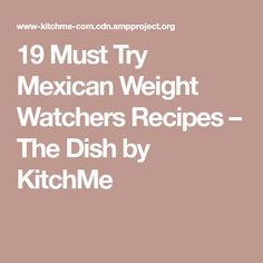 19 Must Try Mexican Weight Watchers Recipes – The Dish by KitchMe